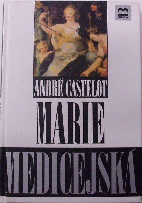 Castelot André - Marie Medicejská