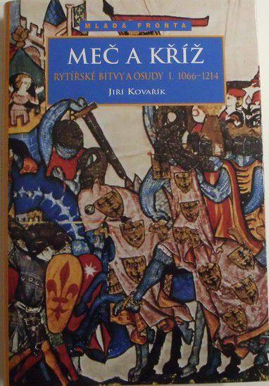 Kovařík Jiří - Meč a kříž - Rytířské bitvy a osudy I. 1066-1214