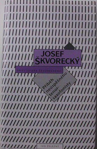 Škvorecký Josef - Příběh neúspěšného tenorsaxofonisty