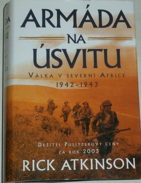Atkinson Rick - Armáda na úsvitu: Válka v severní Africe 1942 - 1943