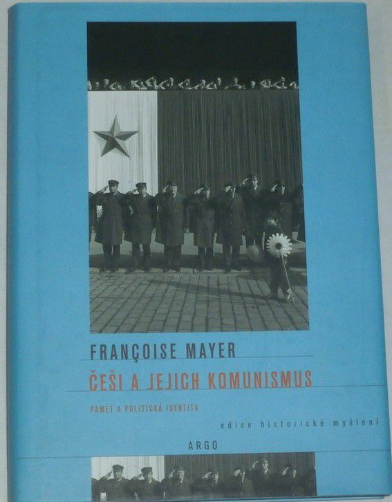 Mayer Francoise - Češi a jejich komunismus