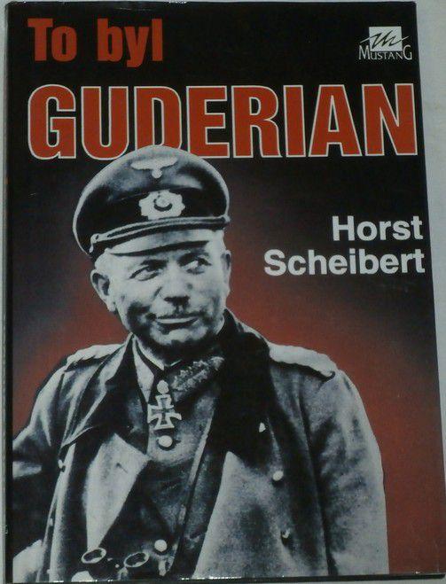 Scheibert Horst - To byl Guderian