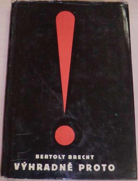 Brecht Bertold - Výhradně proto