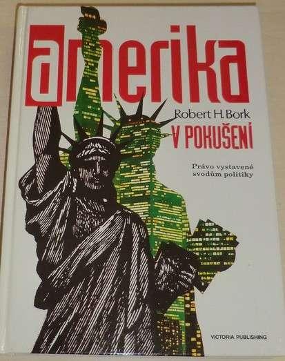 Bork Robert H. - Amerika v pokušení