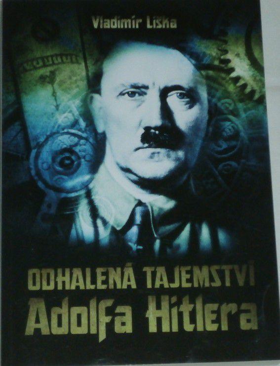 Liška Vladimír - Odhalená tajemství Adolfa Hitlera