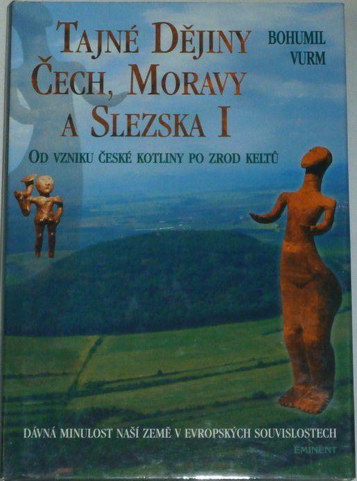 Vurm Bohumil - Tajné dějiny Čech, Moravy a Slezska I