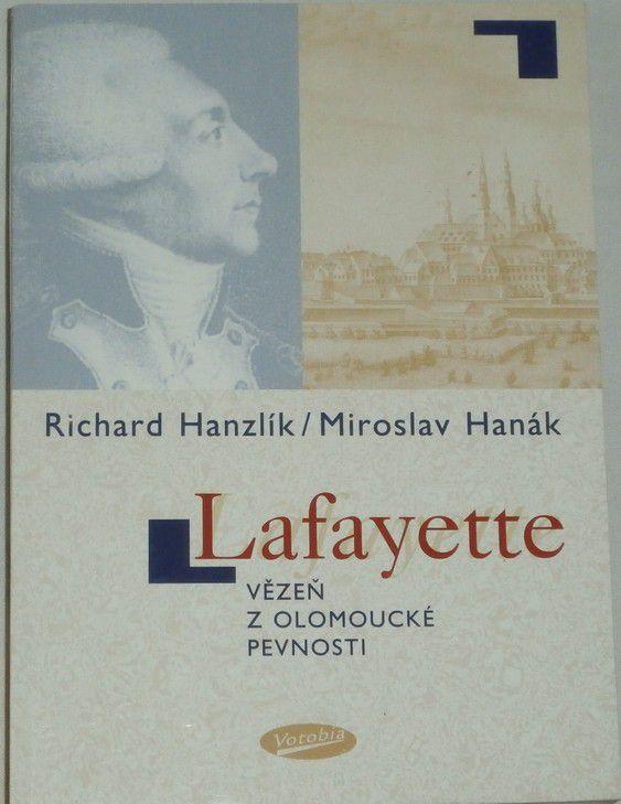 Hanzlík R., Hanák M. - Lafayette vězeň z olomoucké pevnosti
