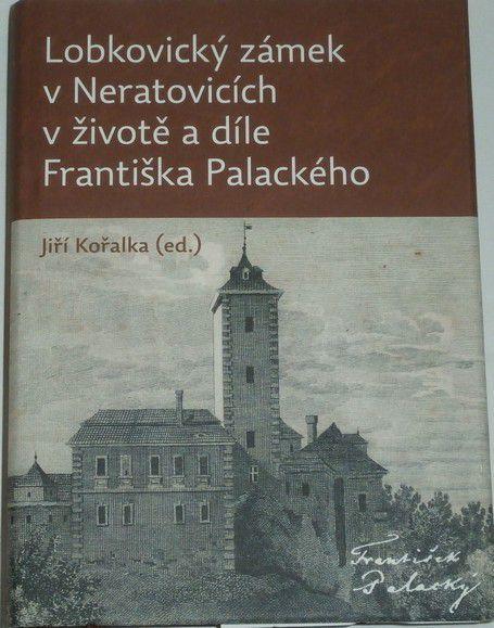Kořalka Jiří - Lobkovický zámek v Neratovicích v životě a díle Františeka Palackého