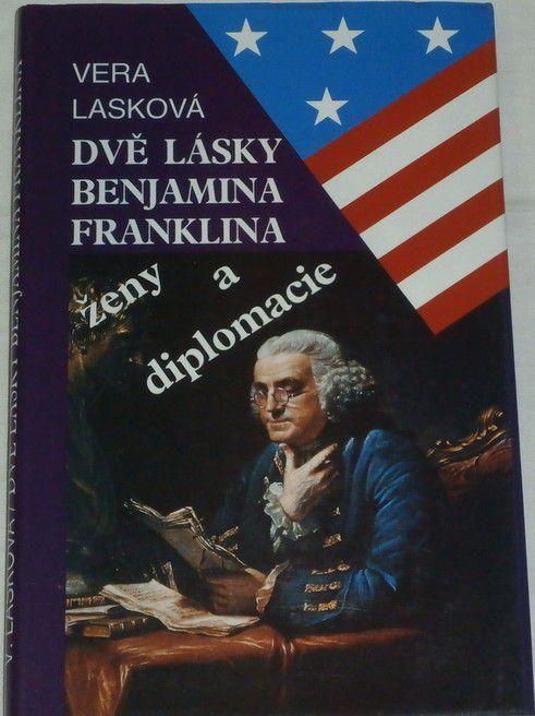 Lasková Vera - Dvě lásky Benjamina Franklina ženy a diplomacie