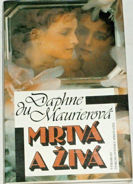du Maurierová Daphne - Mrtvá a živá