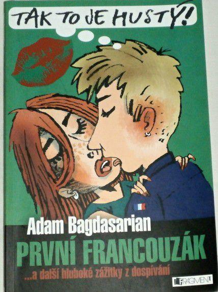 Bagdasarian Adam - První francouzák ... a další hluboké zážitky z dospívání