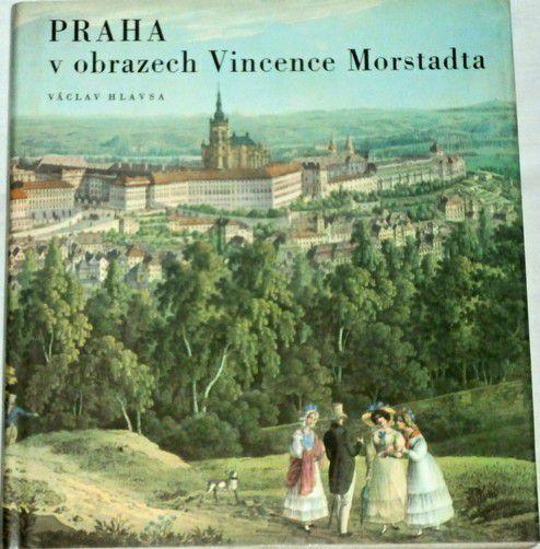 Hlavsa Václav - Praha v obrazech Vincence Morstadta