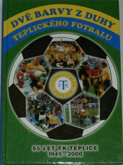 Dvě barvy z duhy teplického fotbalu - 55 let FK Teplice 1945 - 2000