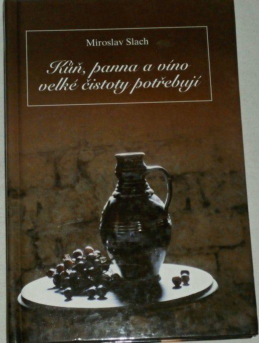 Slach Miroslav - Kůň, panna a víno velké čistoty potřebují
