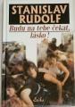 Rudolf Stanislav - Budu na tebe čekat, lásko!