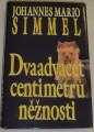 Simmel Johannes Mario - Dvaadvacet centimetrů něžnosti