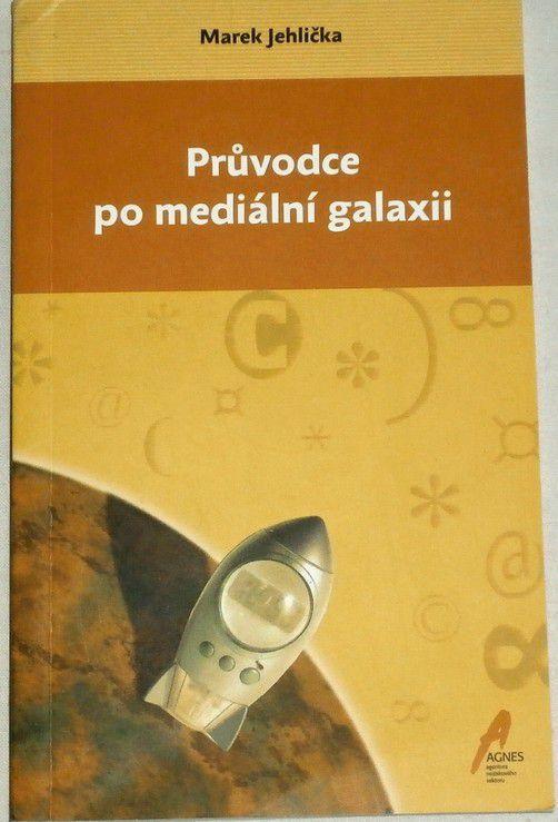 Jehlička Marek - Průvodce pro mediální galaxii