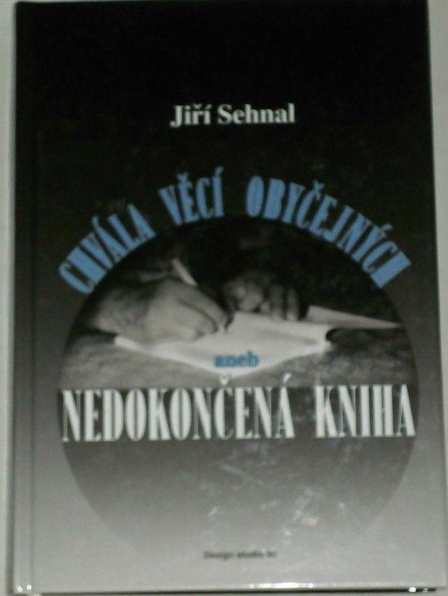 Sehnal Jiří - Chvála věcí obyčejných aneb nedokončená kniha
