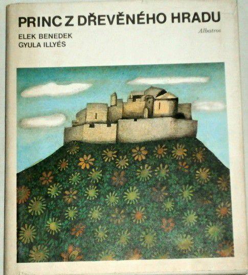 Benedek Elek, Illyés Gyula - Princ z dřevěného hradu