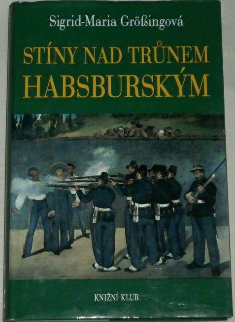 Grössingová Sigrid-Maria - Stíny nad trůnem habsburským