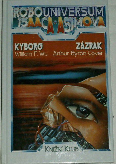 Wu William F., Cover Arthur, Byron - Robouniversum 3: Kyborg, Zázrak