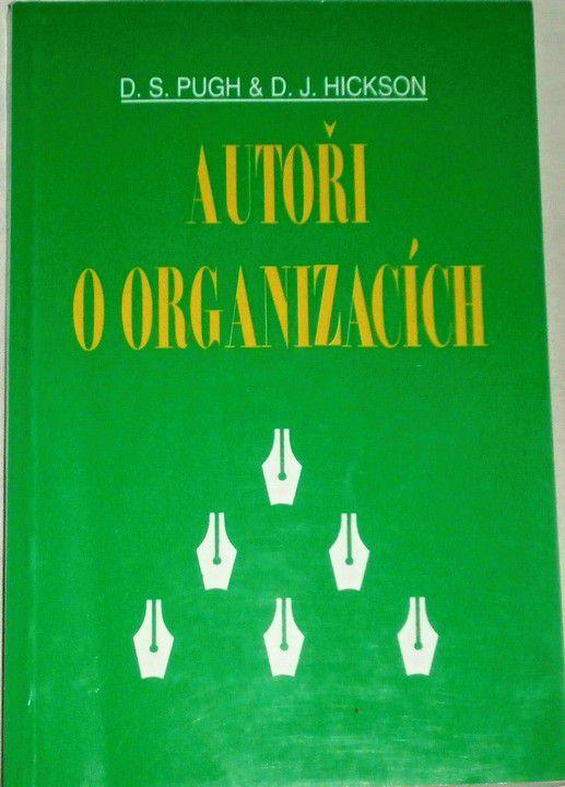 Pugh D. S., Hickson D. J. - Autoři o organizacích