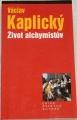 Kaplický Václav - Život alchymistův