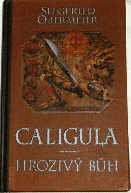 Obermeier Siegfried - Caligula: Hrozivý bůh