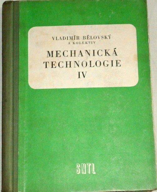 Bělovský Vladimír - Mechanická technologie IV.