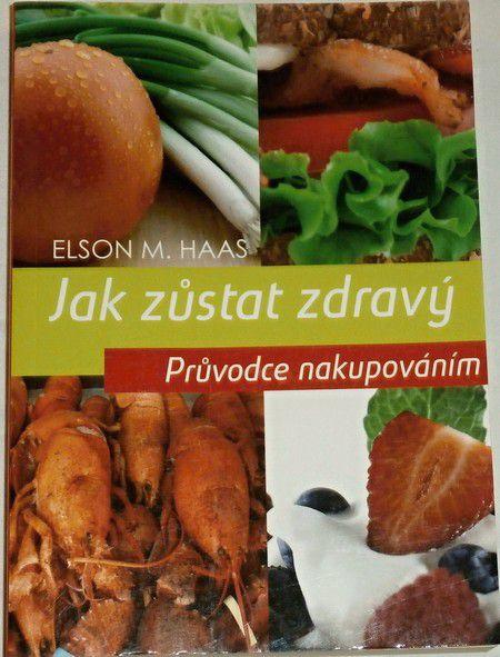 Haas Elson M. - Jak zůstat zdravým: průvodce nakupováním
