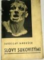 Janoušek Jaroslav - Slovy sukovitými