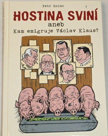 Holec Petr - Hostina sviní aneb Kam emigruje Václav Klaus?