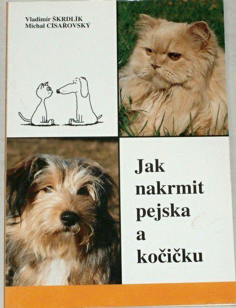 Škrdlík Vladimír, Císařovský Michal - Jak nakrmit pejska a kočičku