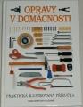 Opravy v domácnosti - Praktická ilustrovaná příručka