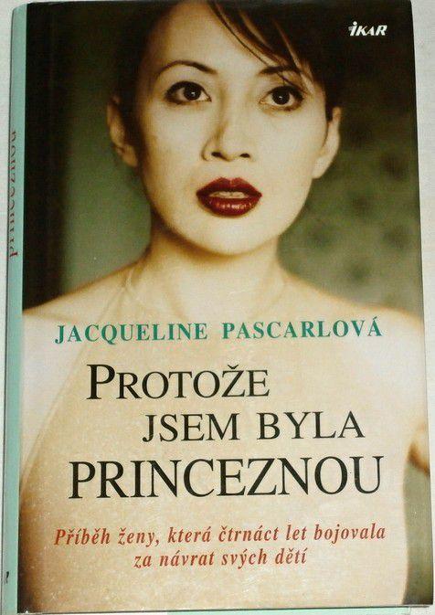 Pascarlová Jacqueline - Protože jsem byla princeznou