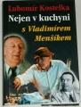 Kostelka Lubomír - Nejen v kuchyni s Vladimírem Menšíkem