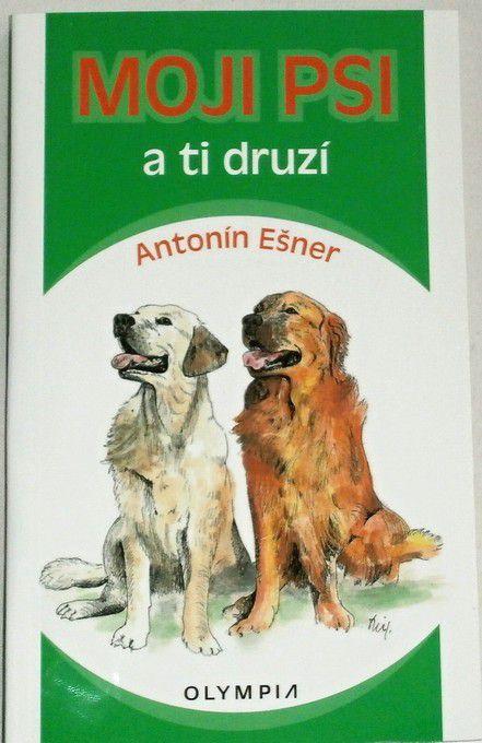 Ešner Antonín - Moji psi a ti druzí