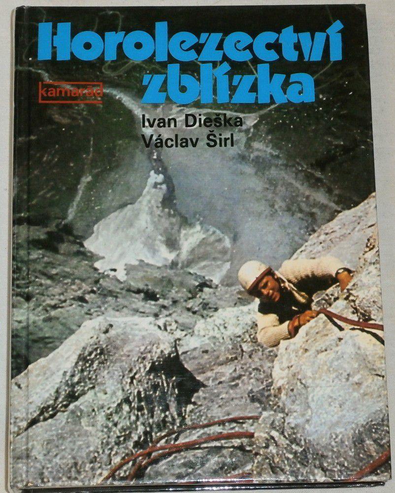 Dieška Ivan, Širl Václav - Horolezectví zblízka